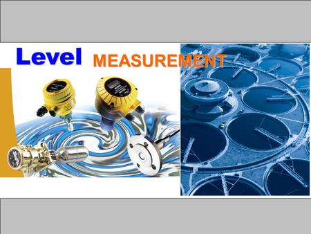 Level MEASUREMENT. AGENDA A. Introduction B.Float method C.Displacer method D.Hydrostatic pressure method E.Capacitance method G.Ultrasonic method H.Radar.