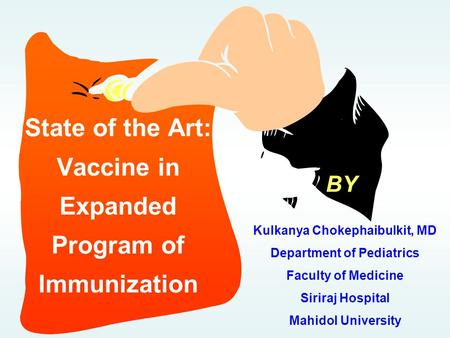 BY State of the Art: Vaccine in Expanded Program of Immunization Kulkanya Chokephaibulkit, MD Department of Pediatrics Faculty of Medicine Siriraj Hospital.