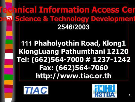 1 Technical Information Access Center National Science & Technology Development Agency 2546/2003 111 Phaholyothin Road, Klong1 KlongLuang Pathumthani.