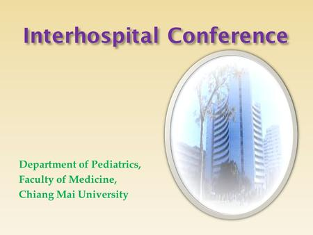 Interhospital Conference Department of Pediatrics, Faculty of Medicine, Chiang Mai University.