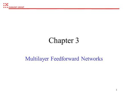 ISAN-DSP GROUP 1 Chapter 3 Multilayer Feedforward Networks.