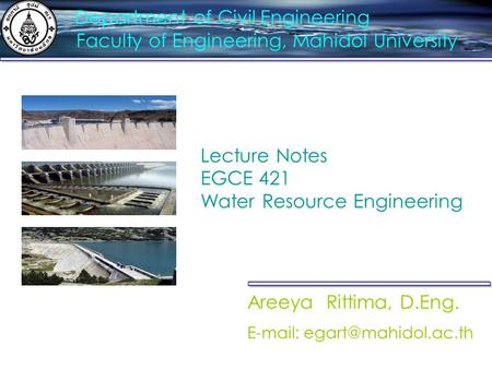 Department of Civil Engineering Faculty of Engineering, Mahidol University Areeya Rittima, D.Eng.   Lecture Notes EGCE 421 Water.