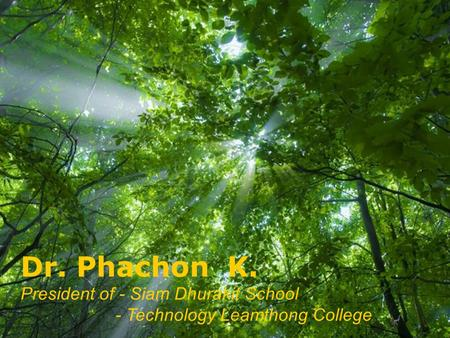 Free Powerpoint Templates Page 1 Free Powerpoint Templates Dr. Phachon K. President of - Siam Dhurakit School - Technology Leamthong College.