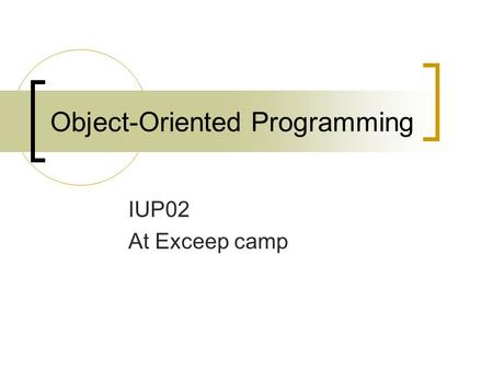 Object-Oriented Programming IUP02 At Exceep camp.