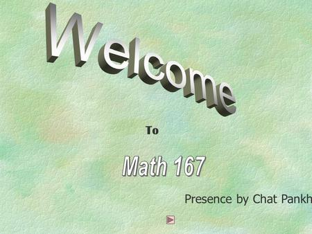 Welcome To Math 167 Presence by Chat Pankhao 39057260.
