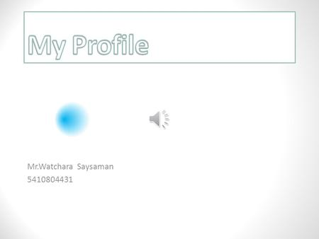 My Profile Mr.Watchara Saysaman 5410804431.