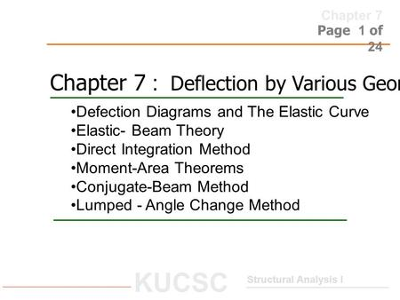 Chapter 7 Structural Analysis I KUCSC Page 1 of 24 Defection Diagrams and The Elastic Curve Elastic- Beam Theory Direct Integration Method Moment-Area.