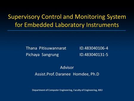 Supervisory Control and Monitoring System for Embedded Laboratory Instruments Thana PitisuwannaratID.483040106-4 Pichaya SangrungID.483040131-5 Advisor.