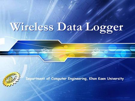 LOGO Wireless Data Logger Department of Computer Engineering, Khon Kaen University.