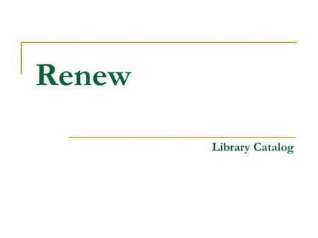 Renew Library Catalog.