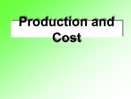 Production and Cost.