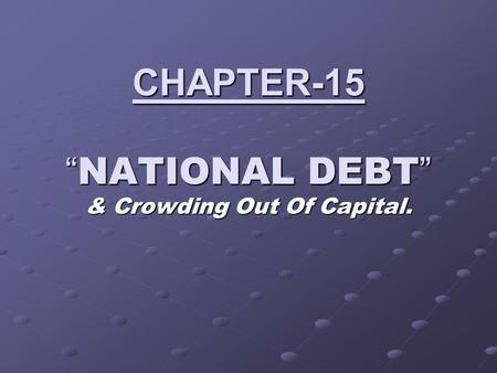 "CHAPTER-15 "" NATIONAL DEBT "" & Crowding Out Of Capital."