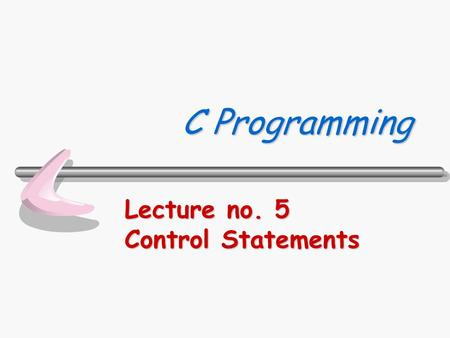 C Programming Lecture no. 5 Control Statements. Department of Computer Science 310322 C Programming 2/32 คำสั่งในการควบคุม โปรแกรม.