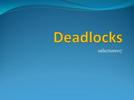 Deadlocks oslecture07.