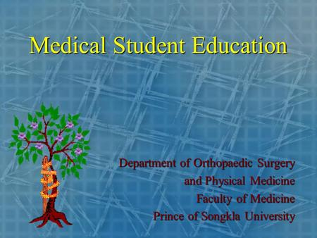 Medical Student Education Department of Orthopaedic Surgery and Physical Medicine Faculty of Medicine Prince of Songkla University.