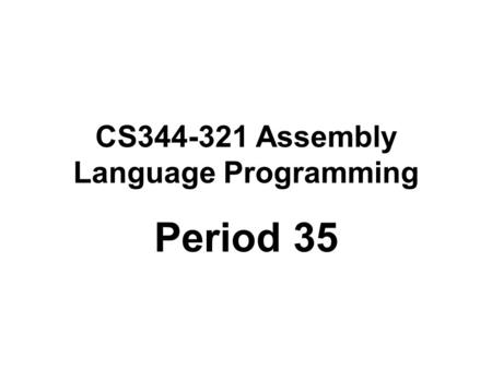 CS344-321 Assembly Language Programming Period 35.