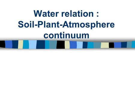 Water relation : Soil-Plant-Atmosphere continuum.