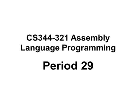 CS344-321 Assembly Language Programming Period 29.