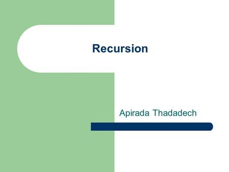 Recursion Apirada Thadadech. What is Recursion Resursion is program which called itself. The classic example is the factorial function factorial(0) =