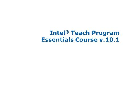 Intel® Teach Program Essentials Course v.10.1