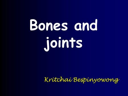 Bones and joints Kritchai Bespinyowong.