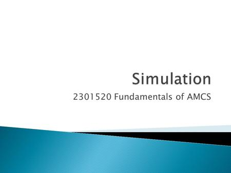 Simulation 2301520 Fundamentals of AMCS.