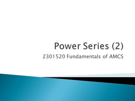 Power Series (2) 2301520 Fundamentals of AMCS.