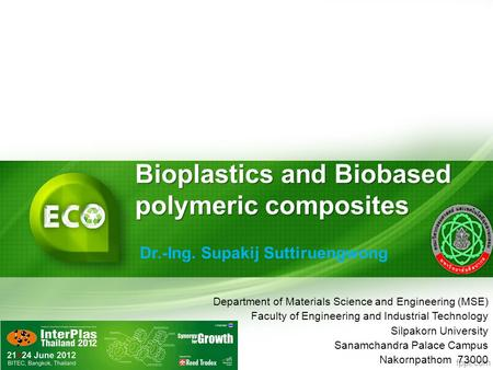 Bioplastics and Biobased polymeric composites Dr.-Ing. Supakij Suttiruengwong Department of Materials Science and Engineering (MSE) Faculty of Engineering.