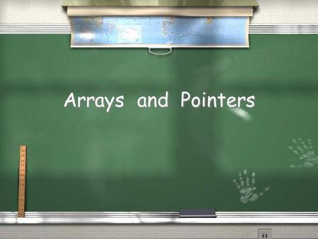 Arrays and Pointers.