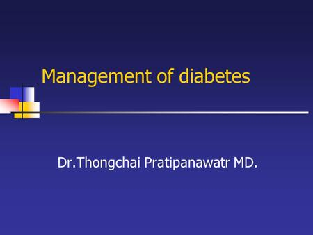 Management of diabetes Dr.Thongchai Pratipanawatr MD.