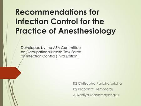 Recommendations for Infection Control for the Practice of Anesthesiology R2 Chitsupha Parichatpricha R2 Prapairat Hemmaraj Aj Kattiya Manomayangkul Developed.