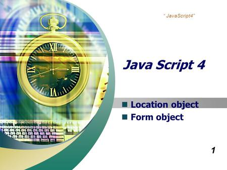 "1 "" JavaScript4"" Java Script 4 Location object Form object."