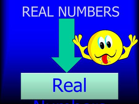 REAL NUMBERS Real Numbers. Real Number System 1.Natural numbers are the numbers we used in counting and they are 1, 2, 3, 4, 5, 6,.... (positive numbers,