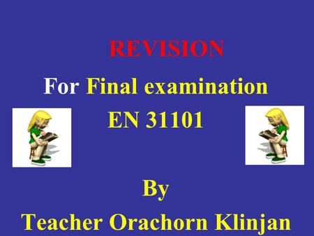 REVISION For Final examination EN 31101 By Teacher Orachorn Klinjan.