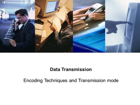 Data Transmission Encoding Techniques and Transmission mode.
