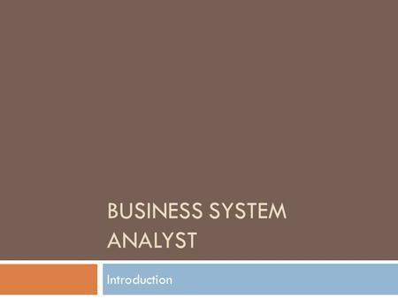 BUSINESS SYSTEM ANALYST Introduction.  The Requirements Problem  Introduction to Requirement Management  Requirement and Software Lifecycle  Software.