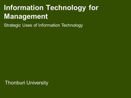 Information Technology for Management Thonburi University Strategic Uses of Information Technology.