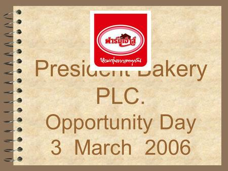 President Bakery PLC. Opportunity Day 3 March 2006.