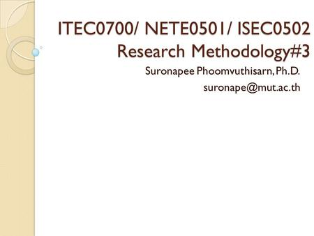 ITEC0700/ NETE0501/ ISEC0502 Research Methodology#3 Suronapee Phoomvuthisarn, Ph.D.