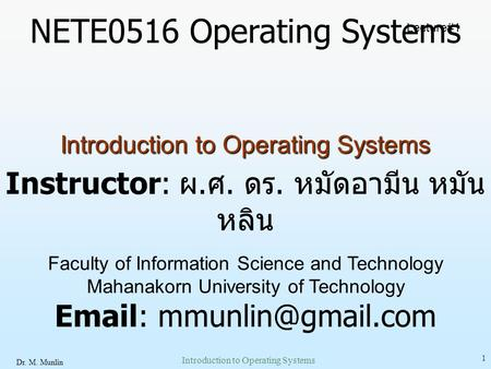 Dr. M. Munlin Introduction to Operating Systems 1 NETE0516 Operating Systems Instructor: ผ. ศ. ดร. หมัดอามีน หมัน หลิน Faculty of Information Science and.