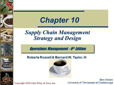 Copyright 2009 John Wiley & Sons, Inc. Beni Asllani University of Tennessee at Chattanooga Supply Chain Management Strategy and Design Operations Management.