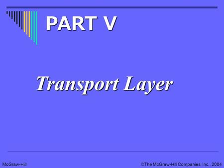 McGraw-Hill©The McGraw-Hill Companies, Inc., 2004 Transport Layer PART V.