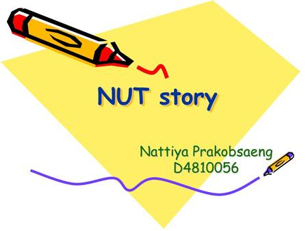 NUT story Nattiya Prakobsaeng D4810056 Content About me My families My education My fevorite My photos.