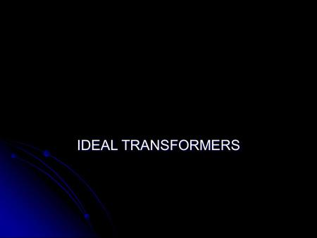 IDEAL TRANSFORMERS.