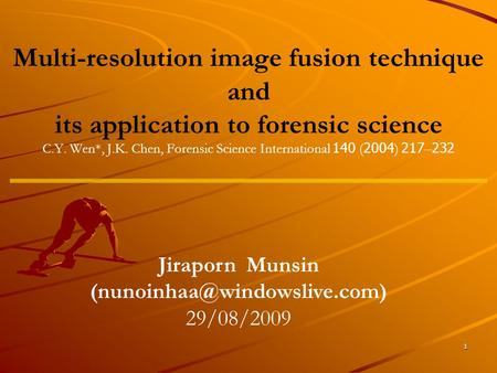 Jiraporn Munsin (nunoinhaa@windowslive.com) Multi-resolution image fusion technique and its application to forensic science C.Y. Wen*, J.K. Chen, Forensic.