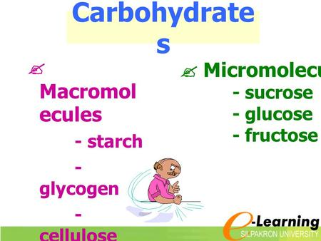 Carbohydrate s  Macromol ecules - starch - glycogen - cellulose  Micromolecules - sucrose - glucose - fructose.
