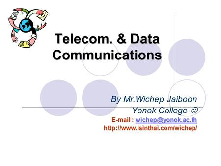 Telecom. & Data Communications By Mr.Wichep Jaiboon Yonok College