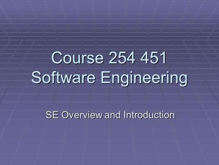 Course 254 451 Software Engineering SE Overview and Introduction.