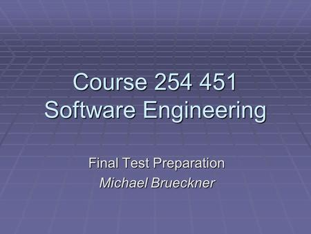Course 254 451 Software Engineering Final Test Preparation Michael Brueckner.