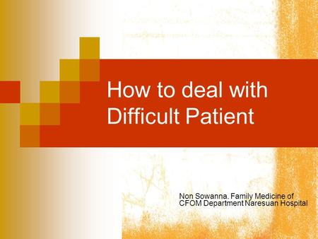 How to deal with Difficult Patient Non Sowanna. Family Medicine of CFOM Department Naresuan Hospital.